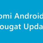 Xiaomi Android 7.0 Nougat Update | Redmi & Mi Nougat OTA Update