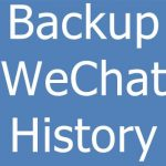 How to Backup WeChat History & Restore Procedure