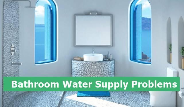 Bathroom Water Supply Problems