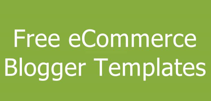 7 Best Free Ecommerce Blogger Templates To Setup Shopping Site